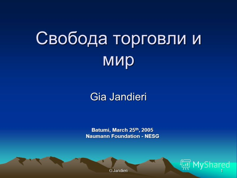 1G.Jandieri Свобода торговли и мир Gia Jandieri Batumi, March 25 th, 2005 Naumann Foundation - NESG
