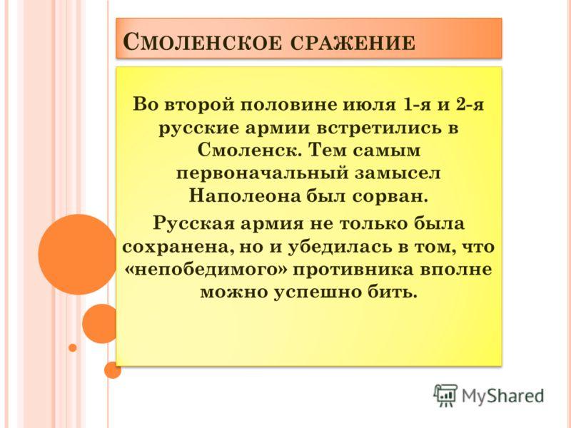 С МОЛЕНСКОЕ СРАЖЕНИЕ Во второй половине июля 1-я и 2-я русские армии встретились в Смоленск. Тем самым первоначальный замысел Наполеона был сорван. Русская армия не только была сохранена, но и убедилась в том, что «непобедимого» противника вполне мож
