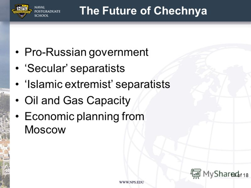 14 The Future of Chechnya Pro-Russian government Secular separatists Islamic extremist separatists Oil and Gas Capacity Economic planning from Moscow of 18