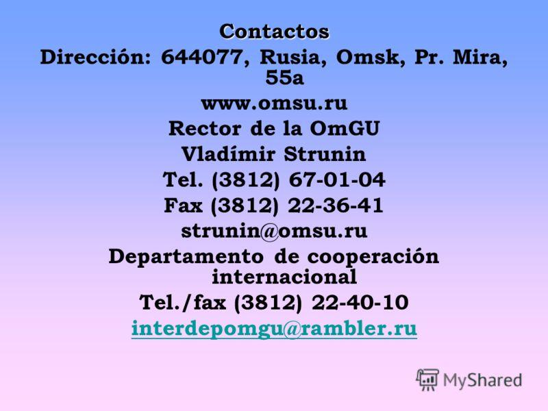 Contactos Dirección: 644077, Rusia, Omsk, Pr. Mira, 55а www.omsu.ru Rector de la OmGU Vladímir Strunin Tel. (3812) 67-01-04 Fax (3812) 22-36-41 strunin@omsu.ru Departamento de cooperación internacional Tel./fax (3812) 22-40-10 interdepomgu@rambler.ru
