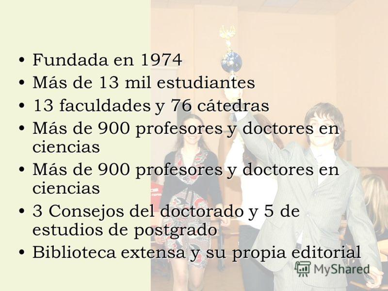 Fundada en 1974Fundada en 1974 Más de 13 mil estudiantesMás de 13 mil estudiantes 13 faculdades y 76 cátedras13 faculdades y 76 cátedras Más de 900 profesores y doctores en cienciasMás de 900 profesores y doctores en ciencias 3 Consejos del doctorado