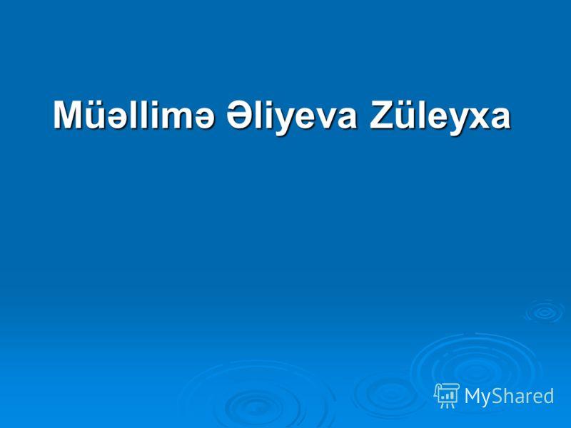 Müəllimə Əliyeva Züleyxa