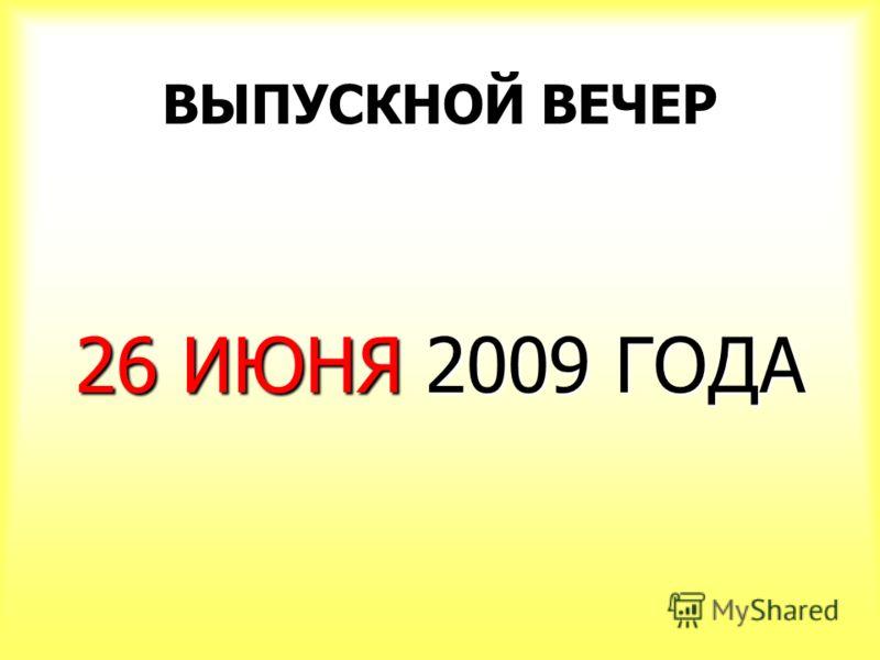 ВЫПУСКНОЙ ВЕЧЕР 26 ИЮНЯ 2009 ГОДА