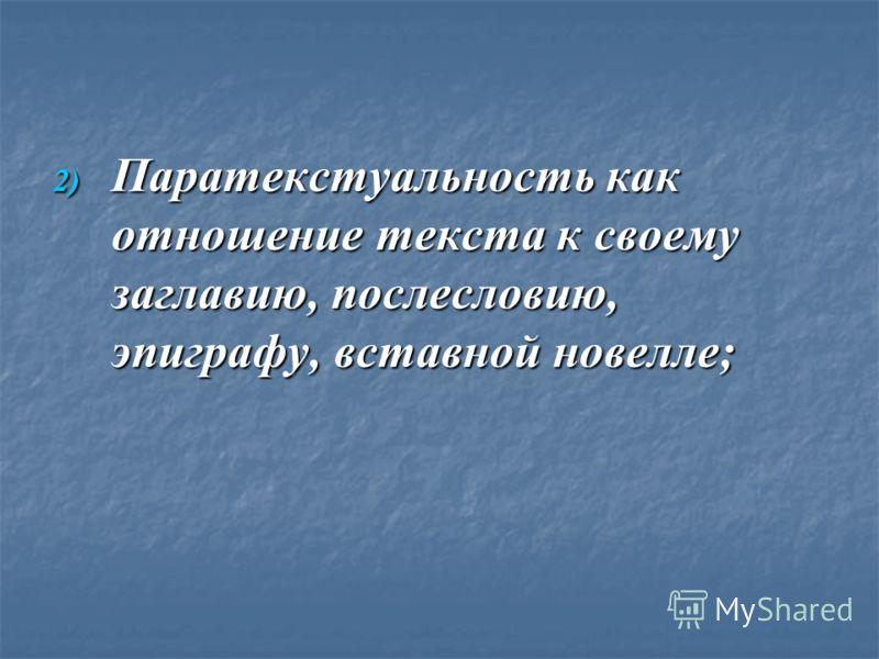 2) Паратекстуальность как отношение текста к своему заглавию, послесловию, эпиграфу, вставной новелле;