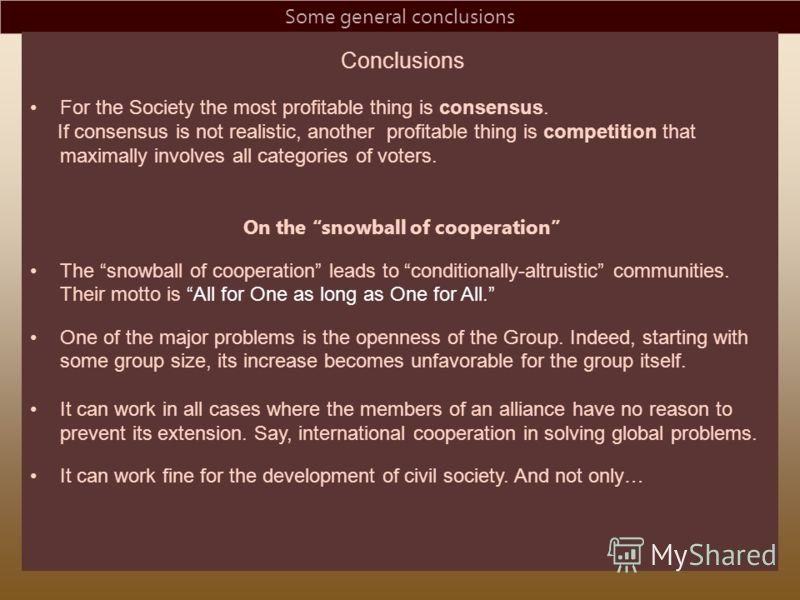 Some general conclusions Conclusions For the Society the most profitable thing is consensus. If consensus is not realistic, another profitable thing is competition that maximally involves all categories of voters. On the snowball of cooperation The s