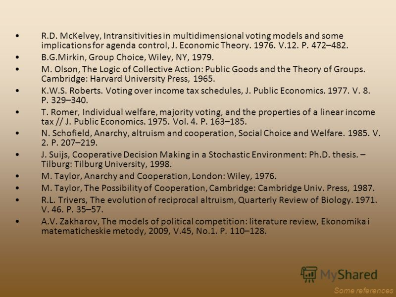 R.D. McKelvey, Intransitivities in multidimensional voting models and some implications for agenda control, J. Economic Theory. 1976. V.12. P. 472–482. B.G.Mirkin, Group Choice, Wiley, NY, 1979. M. Olson, The Logic of Collective Action: Public Goods