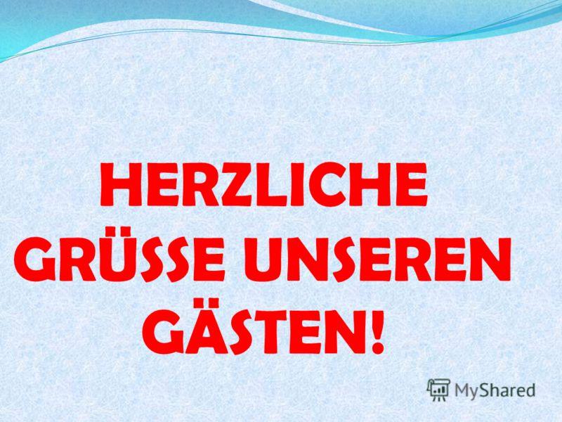 HERZLICHE GRÜSSE UNSEREN GÄSTEN!