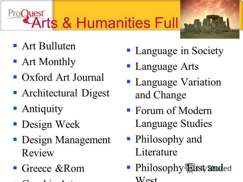 Arts & Humanities Full Text Art Bulluten Art Monthly Oxford Art Journal Architectural Digest Antiquity Design Week Design Management Review Greece &Rom Graphic Arts Monthly Folklor Shakespear Quarterly Studies in English Literature Language in Societ
