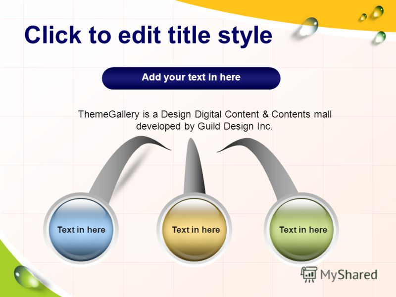 Click to edit title style Text in here ThemeGallery is a Design Digital Content & Contents mall developed by Guild Design Inc. Add your text in here