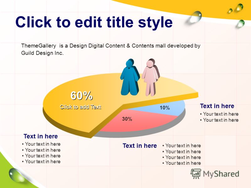 Click to edit title style 10% 60% 30% Your text in here Text in here Your text in here Text in here Your text in here Text in here Click to add Text ThemeGallery is a Design Digital Content & Contents mall developed by Guild Design Inc.
