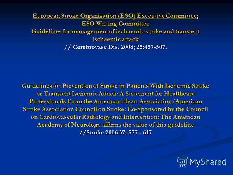 European Stroke Organisation (ESO) Executive CommitteeEuropean Stroke Organisation (ESO) Executive Committee; ESO Writing Committee Guidelines for management of ischaemic stroke and transient ischaemic attack // Cerebrovasc Dis. 2008; 25:457-507. Gui