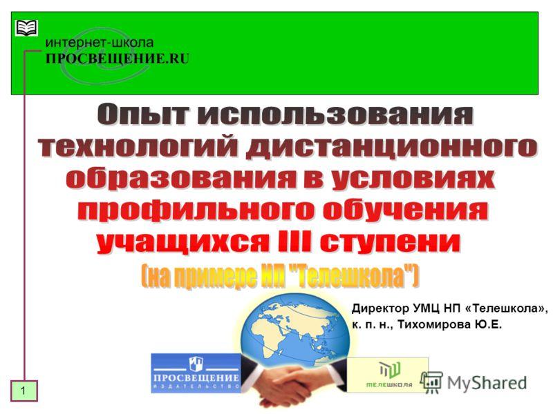 1 Директор УМЦ НП «Телешкола», к. п. н., Тихомирова Ю.Е.
