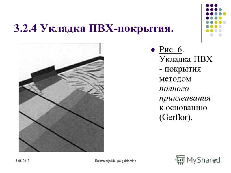 15.05.2013Rullmaterjalide paigaldamine22 3.2.4 Укладка ПВХ-покрытия. Рис. 6. Укладка ПВХ - покрытия методом полного приклеивания к основанию (Gerflor).