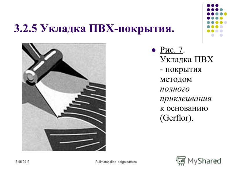 15.05.2013Rullmaterjalide paigaldamine23 3.2.5 Укладка ПВХ-покрытия. Рис. 7. Укладка ПВХ - покрытия методом полного приклеивания к основанию (Gerflor).