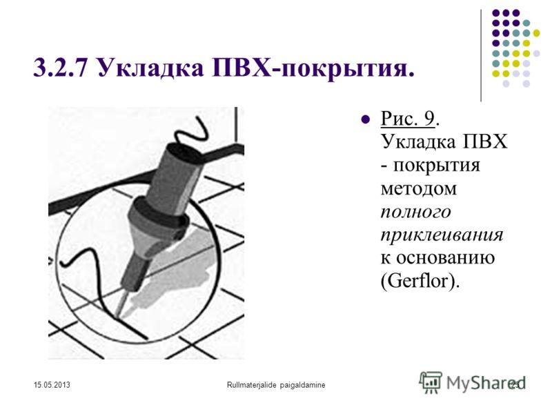 15.05.2013Rullmaterjalide paigaldamine25 3.2.7 Укладка ПВХ-покрытия. Рис. 9. Укладка ПВХ - покрытия методом полного приклеивания к основанию (Gerflor).