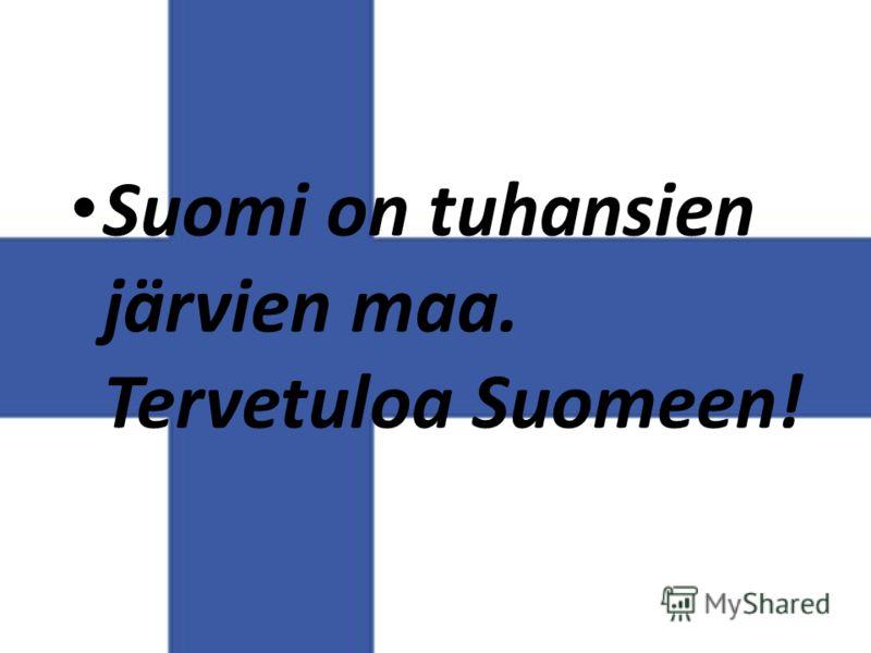 Suomi on tuhansien järvien maa. Tervetuloa Suomeen!