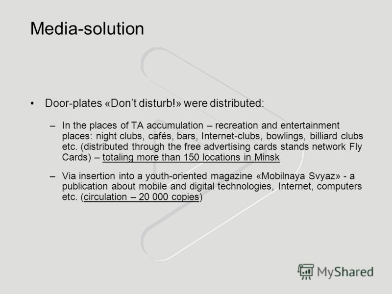 Media-solution Door-plates «Dont disturb!» were distributed: –In the places of TA accumulation – recreation and entertainment places: night clubs, cafés, bars, Internet-clubs, bowlings, billiard clubs etc. (distributed through the free advertising ca