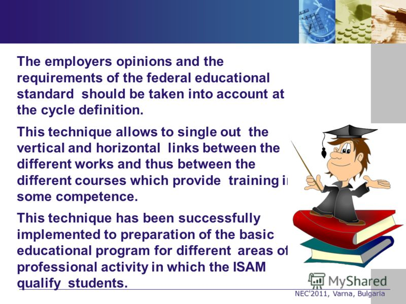 NEC'2011, Varna, Bulgaria The employers opinions and the requirements of the federal educational standard should be taken into account at the cycle definition. This technique allows to single out the vertical and horizontal links between the differen