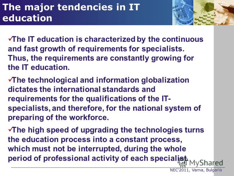NEC'2011, Varna, Bulgaria The IT education is characterized by the continuous and fast growth of requirements for specialists. Thus, the requirements are constantly growing for the IT education. The technological and information globalization dictate