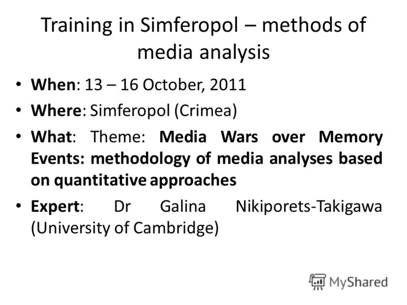 Training in Simferopol – methods of media analysis When: 13 – 16 October, 2011 Where: Simferopol (Crimea) What: Theme: Media Wars over Memory Events: methodology of media analyses based on quantitative approaches Expert: Dr Galina Nikiporets-Takigawa