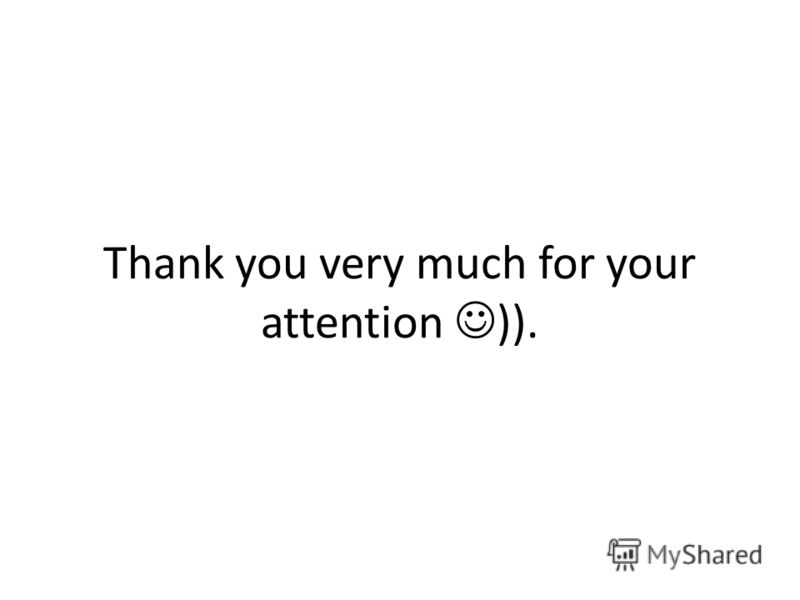 Thank you very much for your attention )).