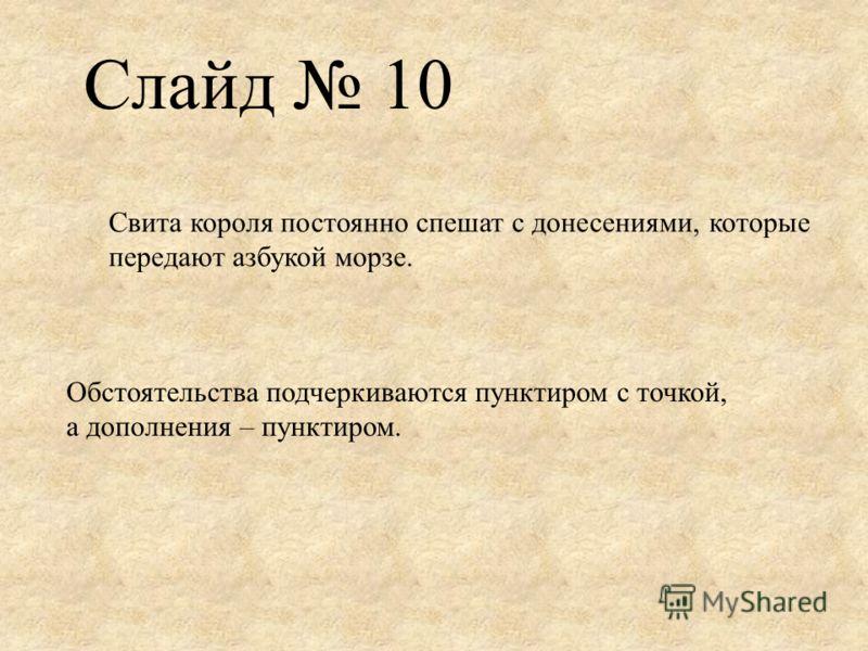 Слайд 10 Свита короля постоянно спешат с донесениями, которые передают азбукой морзе. Обстоятельства подчеркиваются пунктиром с точкой, а дополнения – пунктиром.
