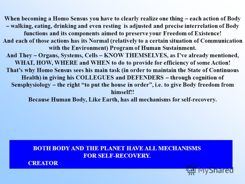 When becoming a Homo Sensus you have to clearly realize one thing – each action of Body – walking, eating, drinking and even resting is adjusted and precise interrelation of Body functions and its components aimed to preserve your Freedom of Existenc