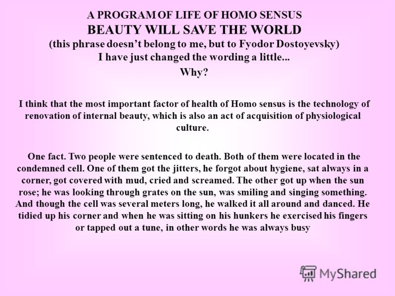 A PROGRAM OF LIFE OF HOMO SENSUS BEAUTY WILL SAVE THE WORLD (this phrase doesnt belong to me, but to Fyodor Dostoyevsky) I have just changed the wording a little... Why? I think that the most important factor of health of Homo sensus is the technolog