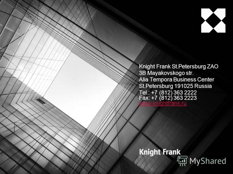 Knight Frank St.Petersburg ZAO 3B Mayakovskogo str. Alia Tempora Business Center St.Petersburg 191025 Russia Tel.: +7 (812) 363 2222 Fax: +7 (812) 363 2223 www.knightfrank.ru