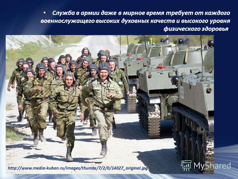 Служба в армии даже в мирное время требует от каждого военнослужащего высоких духовных качеств и высокого уровня физического здоровья. http://www.media-kuban.ru/images/thumbs/7/2/0/14027_original.jpg