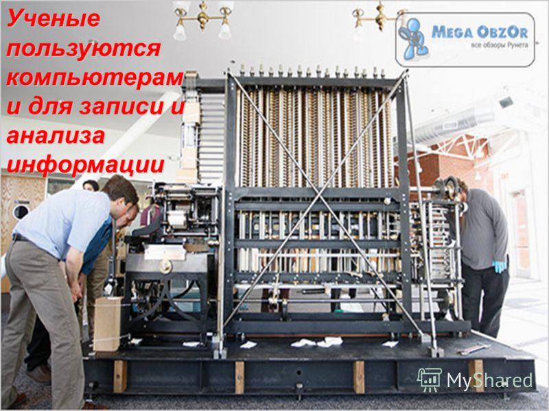 Ученые пользуются компьютерам и для записи и анализа информации