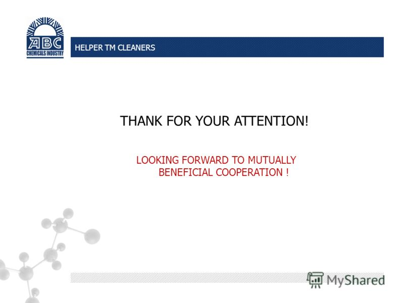 LOOKING FORWARD TO MUTUALLY BENEFICIAL COOPERATION ! THANK FOR YOUR ATTENTION! HELPER TM CLEANERS