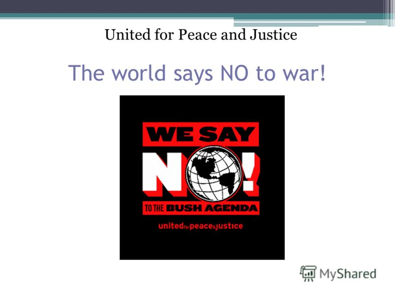 The world says NO to war! United for Peace and Justice