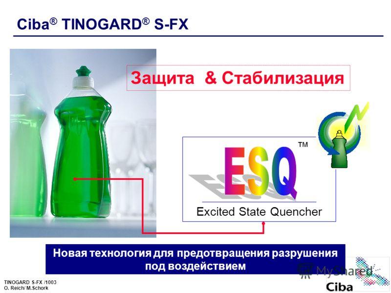 TINOGARD S-FX /1003 O. Reich/ M.Schork Ciba ® TINOGARD ® S-FX Защита & Стабилизация Новая технология для предотвращения разрушения под воздействием Excited State Quencher