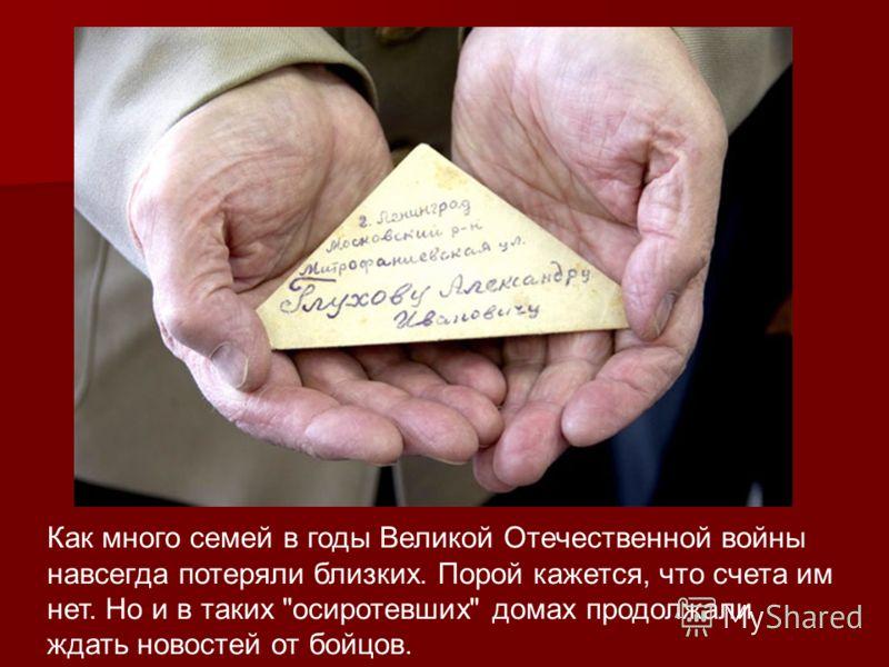 Как много семей в годы Великой Отечественной войны навсегда потеряли близких. Порой кажется, что счета им нет. Но и в таких осиротевших домах продолжали ждать новостей от бойцов.