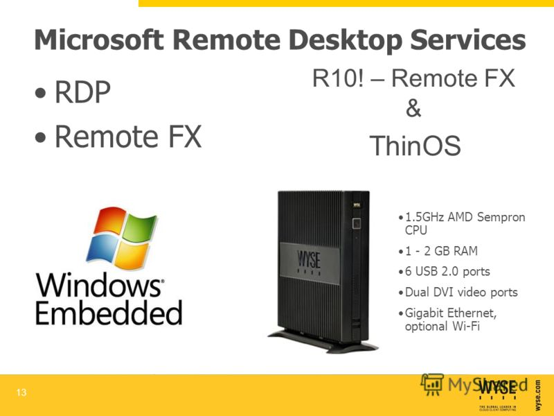 Microsoft Remote Desktop Services RDP Remote FX 13 R10! – Remote FX & ThinOS 1.5GHz AMD Sempron CPU 1 - 2 GB RAM 6 USB 2.0 ports Dual DVI video ports Gigabit Ethernet, optional Wi-Fi