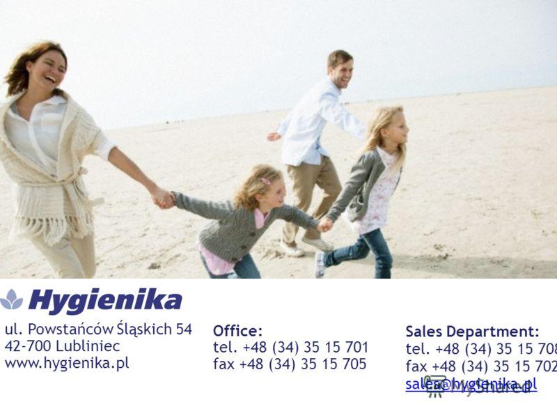 Sales Department: tel. +48 (34) 35 15 708 fax +48 (34) 35 15 702 sales@hygienika.pl sales@hygienika.pl Office: tel. +48 (34) 35 15 701 fax +48 (34) 35 15 705 ul. Powstańców Śląskich 54 42-700 Lubliniec www.hygienika.pl