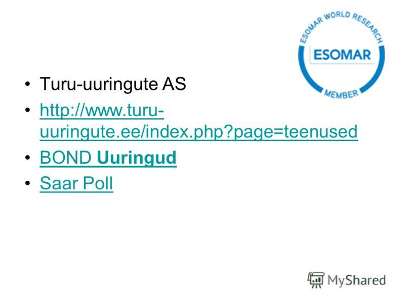 Turu-uuringute AS http://www.turu- uuringute.ee/index.php?page=teenusedhttp://www.turu- uuringute.ee/index.php?page=teenused BOND UuringudBOND Uuringud Saar Poll