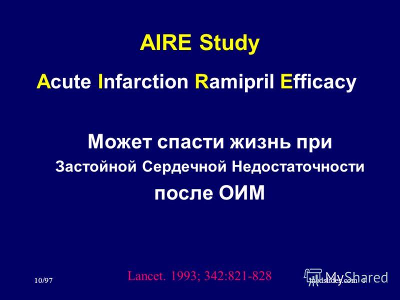 10/97medslides.com1 AIRE Study Может спасти жизнь при Застойной Сердечной Недостаточности после ОИМ Lancet. 1993; 342:821-828 Acute Infarction Ramipril Efficacy