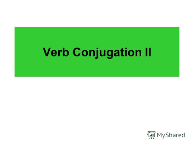 Verb Conjugation II
