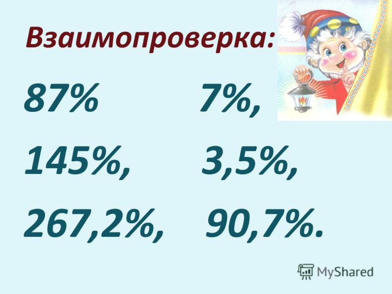 Взаимопроверка: 87% 7%, 145%, 3,5%, 267,2%, 90,7%.