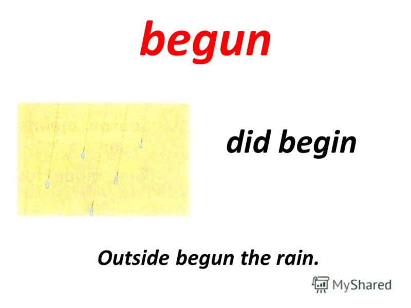 begun did begin Outside begun the rain.