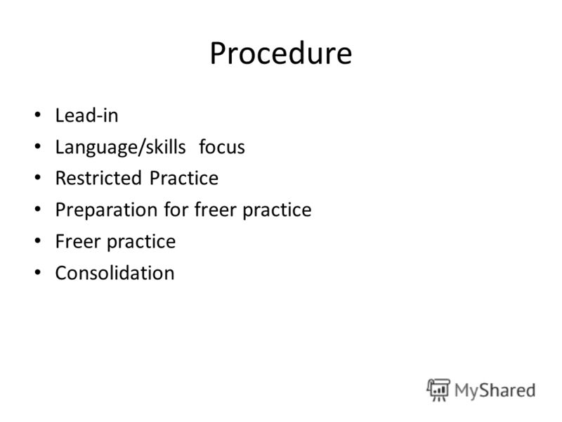 Procedure Lead-in Language/skills focus Restricted Practice Preparation for freer practice Freer practice Consolidation