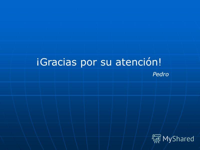¡Gracias por su atención! Pedro