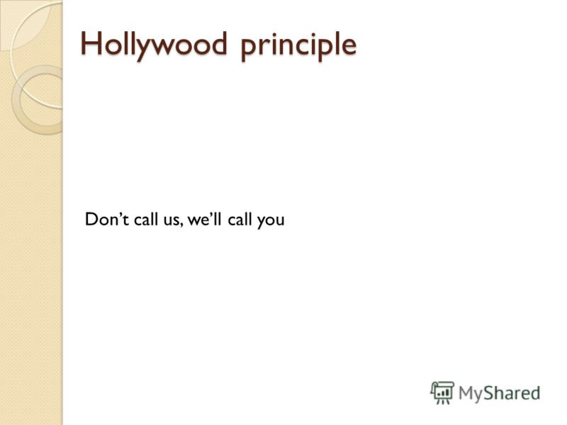 Hollywood principle Dont call us, well call you