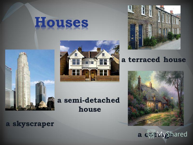 a semi-detached house a terraced house a cottage a skyscraper