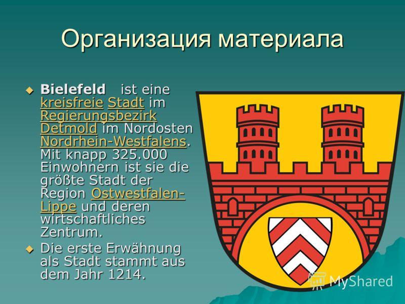 Организация материала D Bielefeld ist eine kreisfreie Stadt im Regierungsbezirk Detmold im Nordosten Nordrhein-Westfalens. Mit knapp 325.000 Einwohnern ist sie die größte Stadt der Region Ostwestfalen- Lippe und deren wirtschaftliches Zentrum. Bielef