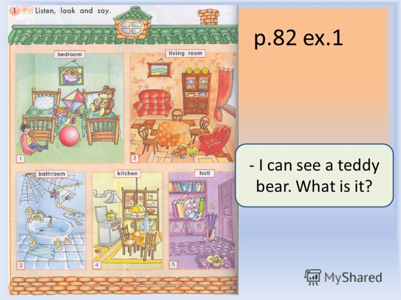 p.82 ex.1 Воронцова Н.С. 2011-2012 - I can see a teddy bear. What is it?
