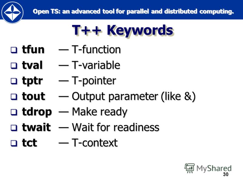 Open TS: an advanced tool for parallel and distributed computing. Open TS: an advanced tool for parallel and distributed computing.30 Т++ Keywords tfun Т-function tfun Т-function tval Т-variable tval Т-variable tptr Т-pointer tptr Т-pointer tout Outp