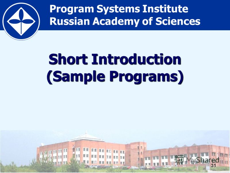 Program Systems Institute Russian Academy of Sciences31 Short Introduction (Sample Programs)